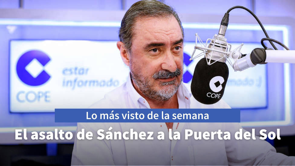 Herrera, sobre el asalto de Sánchez a la Puerta del Sol, entre lo más visto de esta semana