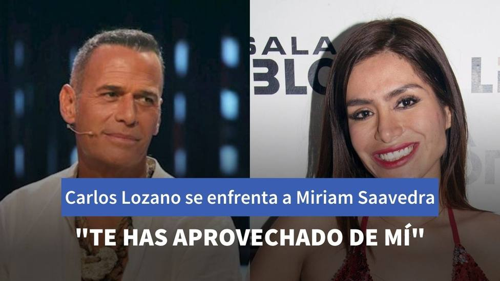 """Carlos Lozano se enfrenta a Miriam Saavedra: """"Te has aprovechado de mí"""""""