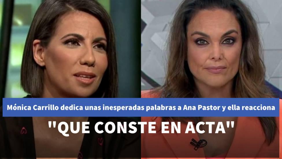 Mónica Carrillo dedica unas inesperadas palabras a Ana Pastor y ella reacciona: Para que conste en acta