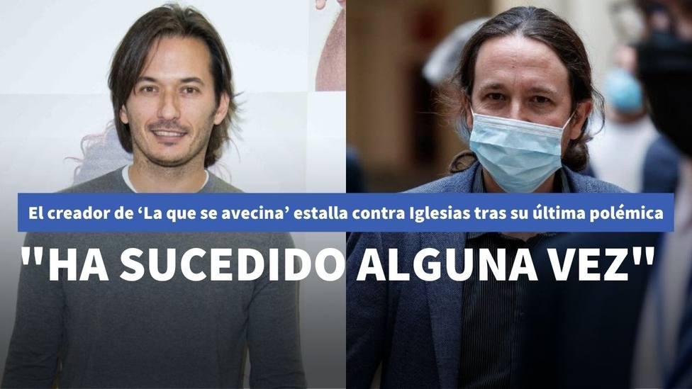 """El creador de 'La que se avecina' estalla contra Iglesias tras su última polémica: """"Ha sucedido alguna vez"""