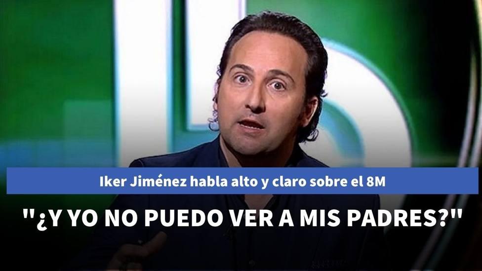 Iker Jiménez habla alto y claro sobre el 8M: ¿Y yo no puedo ver a mis padres?