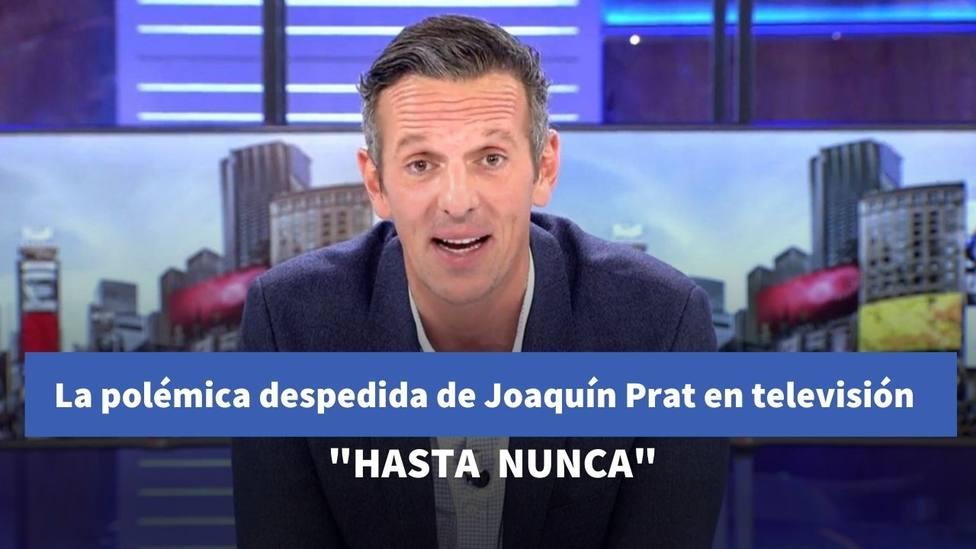 La despedida más polémica de Joaquín Prat vista hasta el momento: Hasta nunca