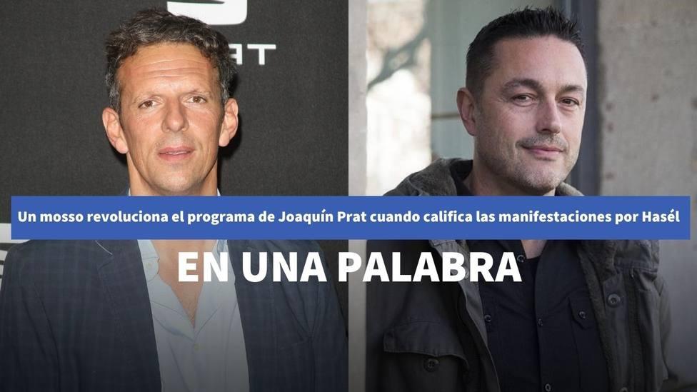 Un mosso revoluciona el programa de Joaquín Prat cuando califica las manifestaciones por Hasél: en una palabra