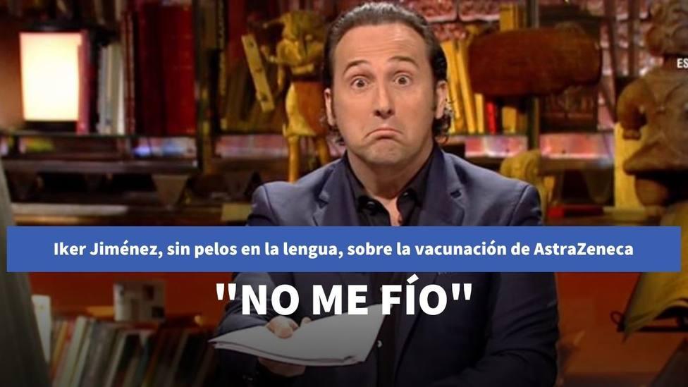 Iker Jiménez, sin pelos en la lengua, sobre la vacunación de AstraZeneca: No me fío