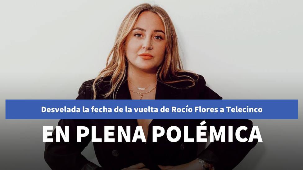 Desvelada la fecha de la vuelta de Rocío Flores a Telecinco en plena polémica por el documental de su madre