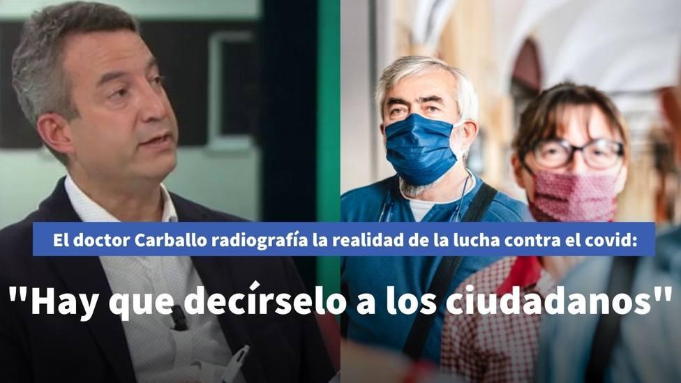 """El doctor Carballo radiografía la realidad de la lucha contra el Covid: """"Hay que decírselo a los ciudadanos"""