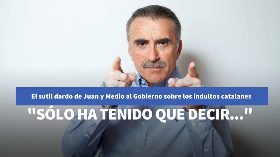 El sutil dardo de Juan y Medio al Gobierno sobre los indultos catalanes: Sólo ha tenido que decir...